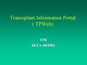 Transzplant Information Portal TPWeb OM IKTA 682001 TPWeb