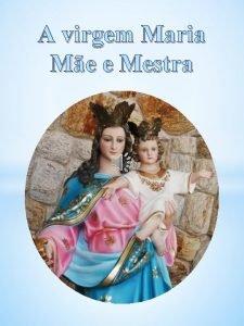 A virgem Maria Me e Mestra A verdadeira