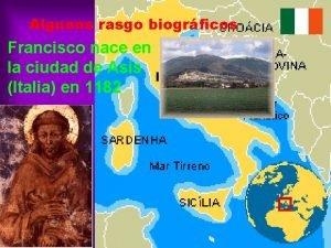 Algunos rasgo biogrficos Francisco nace en la ciudad