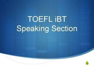 TOEFL i BT Speaking Section S Speaking Section