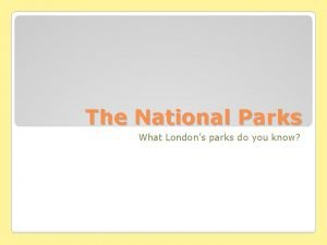 The National Parks What Londons parks do you