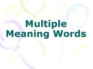 Multiple Meaning Words Multiple Meaning Words are words