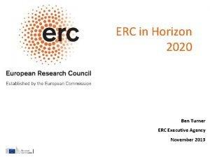 ERC in Horizon 2020 Ben Turner ERC Executive