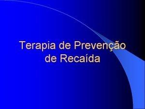 Terapia de Preveno de Recada Terapia de preveno