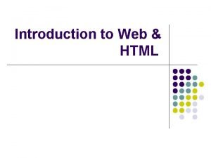 Introduction to Web HTML Topics Web Terminology HTML
