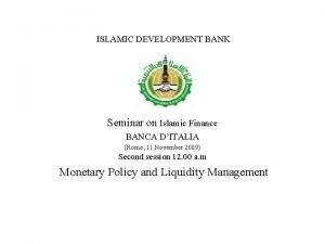 ISLAMIC DEVELOPMENT BANK Seminar on Islamic Finance BANCA