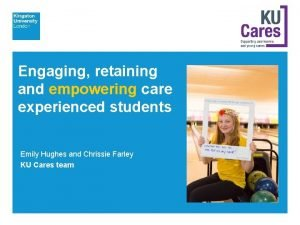 Engaging retaining and empowering care experienced students Emily