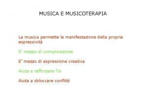 MUSICA E MUSICOTERAPIA La musica permette la manifestazione