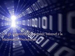 Io e gli Algoritmi il Computer Internet e