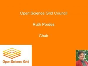 Open Science Grid Council Ruth Pordes Chair OSG