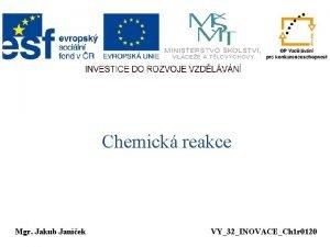 Chemick reakce Mgr Jakub Janek VY32INOVACECh 1 r