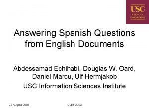 Answering Spanish Questions from English Documents Abdessamad Echihabi