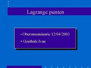 Lagrange punten Oberonseminarie Goethals Ivan 12042003 Wat zijn