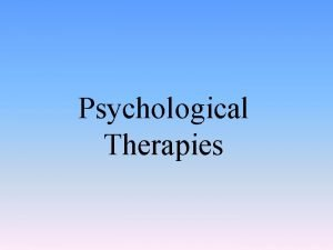 Psychological Therapies Psychotherapy Emotionally charged confiding interaction between