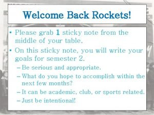 Welcome Back Rockets Please grab 1 sticky note