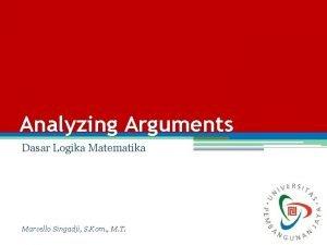 Analyzing Arguments Dasar Logika Matematika Marcello Singadji S