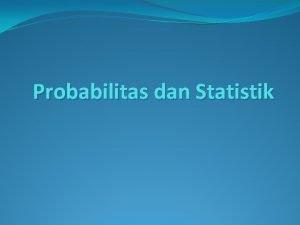 Probabilitas dan Statistik Ukuran Statistik Bagi Data Parameter