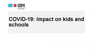 COVID19 Impact on kids and schools COVID19 Overall