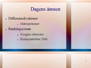 Dagens mnen Differensekvationer Matrispotenser Rankingsystem Googles skmotor Hockeytabellen