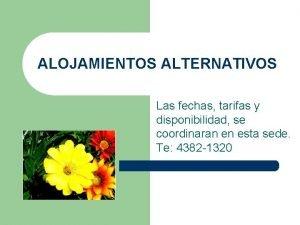 ALOJAMIENTOS ALTERNATIVOS Las fechas tarifas y disponibilidad se