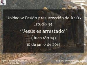 Unidad 9 Pasin y resurreccin de Jess Estudio
