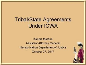 TribalState Agreements Under ICWA Kandis Martine Assistant Attorney