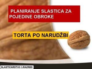 PLANIRANJE SLASTICA ZA POJEDINE OBROKE TORTA PO NARUDBI