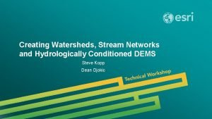 Creating Watersheds Stream Networks and Hydrologically Conditioned DEMS
