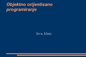 Objektno orijentisano programiranje Java klase Definicija klase Klasa