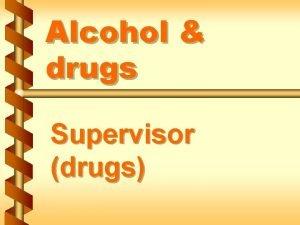 Alcohol drugs Supervisor drugs Warning signs of substance