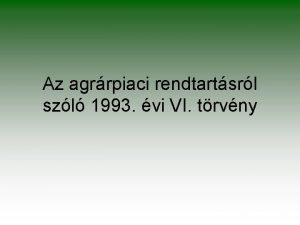 Az agrrpiaci rendtartsrl szl 1993 vi VI trvny