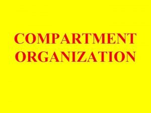 COMPARTMENT ORGANIZATION The cell is the smallest functional