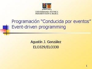 Programacin Conducida por eventos Eventdriven programming Agustn J