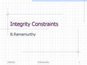 Integrity Constraints B Ramamurthy 2282021 B Ramamurthy 1