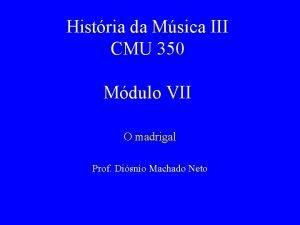 Histria da Msica III CMU 350 Mdulo VII