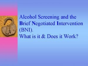 Alcohol Screening and the Brief Negotiated Intervention BNI