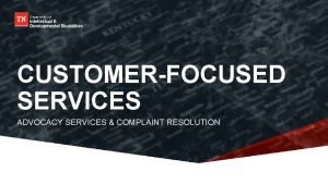 CUSTOMERFOCUSED SERVICES ADVOCACY SERVICES COMPLAINT RESOLUTION ADVOCACY SERVICES