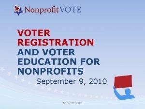 VOTER REGISTRATION AND VOTER EDUCATION FOR NONPROFITS September