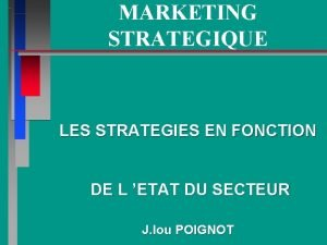 MARKETING STRATEGIQUE LES STRATEGIES EN FONCTION DE L