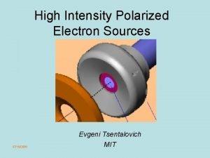 High Intensity Polarized Electron Sources 07182006 Evgeni Tsentalovich