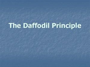 The Daffodil Principle The Daffodil Principle Several times