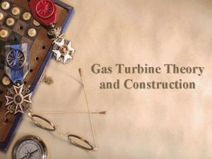 Gas Turbine Theory and Construction Introduction Comprehend thermodynamic