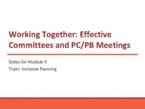 Working Together Effective Committees and PCPB Meetings Slides