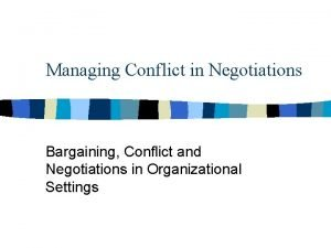 Managing Conflict in Negotiations Bargaining Conflict and Negotiations