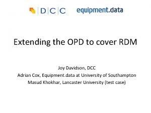 Extending the OPD to cover RDM Joy Davidson