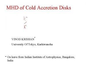 MHD of Cold Accretion Disks VINOD KRISHAN University