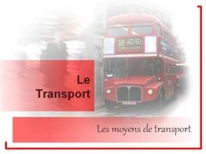 Le Transport Les moyens de transport Les Moyens