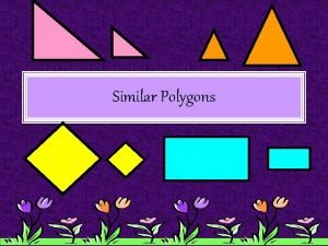 Similar Polygons What are similar polygons Two polygons