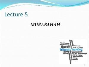 Lecture 5 MURABAHAH 1 Overview What is Murabahah