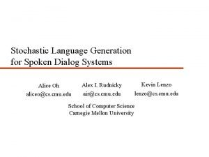 Stochastic Language Generation for Spoken Dialog Systems Alice